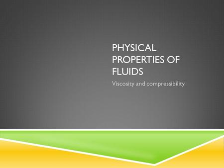 PHYSICAL PROPERTIES OF FLUIDS Viscosity and compressibility.