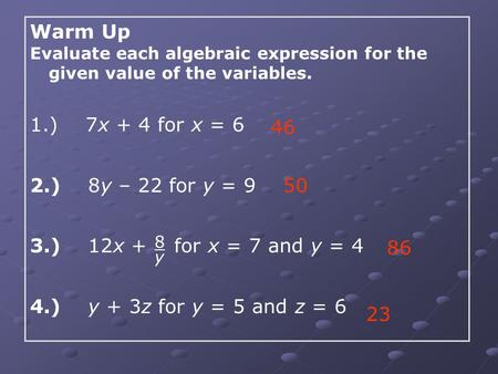 Warm Up ) 7x + 4 for x = 6 2.) 8y – 22 for y = 9 46