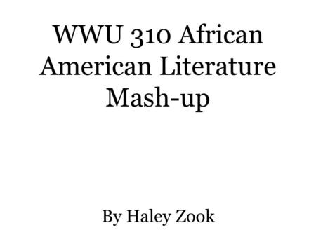 WWU 310 African American Literature Mash-up By Haley Zook.