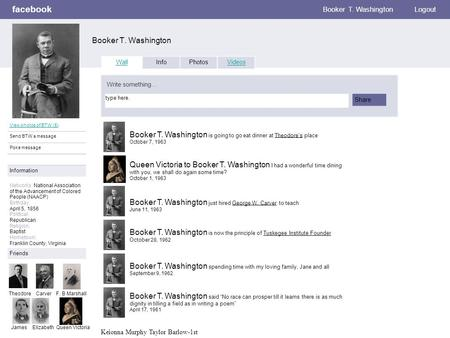 Facebook Booker T. Washington Logout View photos of BTW (5) Send BTW a message Poke message Wall InfoPhotosVideos Write something… Share Information Networks:
