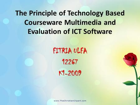 The Principle of Technology Based Courseware Multimedia and Evaluation of ICT Software FITRIA ULFA 12267K1-2009.