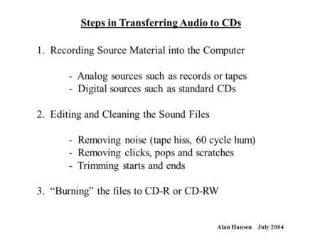 Steps in Transferring Audio to CDs 1. Recording Source Material into the Computer - Analog sources such as records or tapes - Digital sources such as standard.