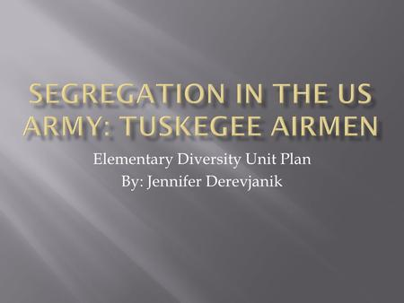 Elementary Diversity Unit Plan By: Jennifer Derevjanik.