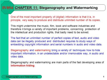 Steganography and Watermarking 1 CHAPTER 11: Steganography and Watermarking One of the most important property of (digital) information is that it is,