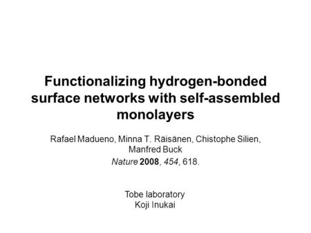 Functionalizing hydrogen-bonded surface networks with self-assembled monolayers Rafael Madueno, Minna T. Räisänen, Chistophe Silien, Manfred Buck Nature.