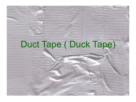 Duct Tape ( Duck Tape). Why Duct Tape? Find an insight. Have fun. Think deeper. Find the relevance with the culture. The Assignment.