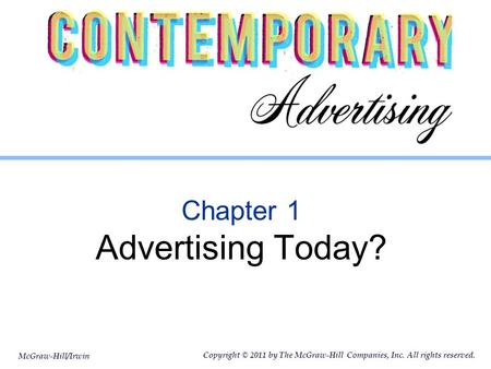 McGraw-Hill/Irwin Copyright © 2011 by The McGraw-Hill Companies, Inc. All rights reserved. Chapter 1 Advertising Today?