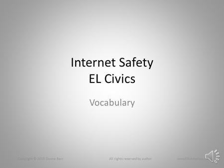 Internet Safety EL Civics Vocabulary Copyright © 2015 Donna Barr All rights reserved by author wwwESLAmerica.US.