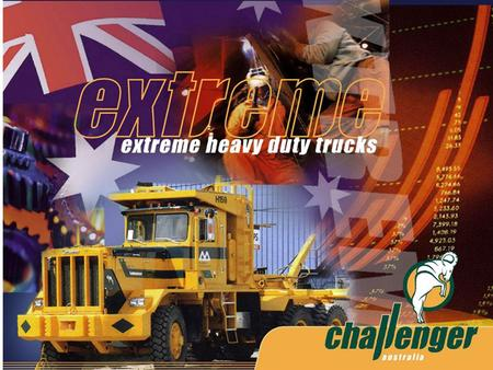 CHALLENGERTRUCKS.COM. WHAT MAKES CHALLENGER DIFFERENT 100% Australian Owned Company Established in Brisbane Queensland.