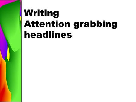 Writing Attention grabbing headlines. Transform the design of your book Provide a verbal link to your dominant photos Purpose of a Headline.