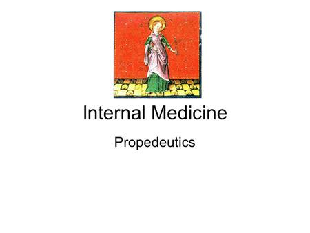 Internal Medicine Propedeutics. Goals Dentists don't treat only healthy people Dental treatments can affect the patient health Dentists can discover some.