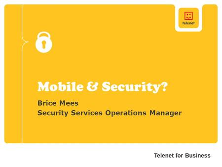 Telenet for Business Mobile & Security? Brice Mees Security Services Operations Manager.