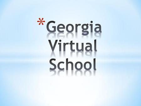 * Students at FCHS have the opportunity to take online courses through Georgia Virtual School. * Students may take tuition free virtual school courses.