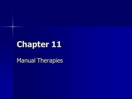 Chapter 11 Manual Therapies. Overview A number of manual therapies have evolved over the years A number of manual therapies have evolved over the years.