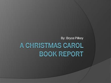 By: Bryce Pilkey. Author  This book was written by Charles Dickens. He was an author of the 19 th century.