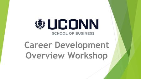 Career Development Overview Workshop. Are you ready??  Organize yourself  Stay organized  Set a goal  Review your progress  Follow Up  There is.