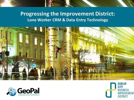 Progressing the Improvement District: Lone Worker CRM & Data Entry Technology.