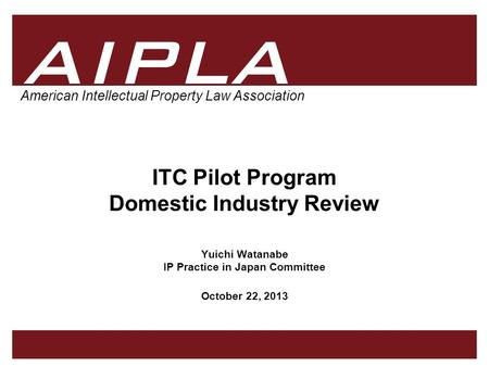 1 1 AIPLA Firm Logo American Intellectual Property Law Association ITC Pilot Program Domestic Industry Review Yuichi Watanabe IP Practice in Japan Committee.