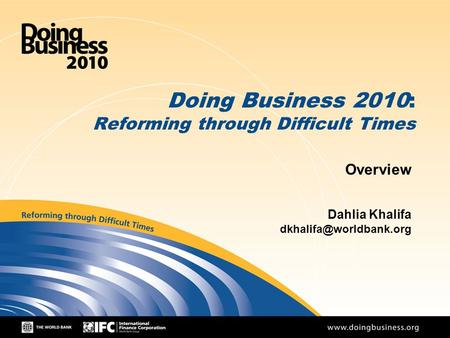 1 Doing Business 2010: Reforming through Difficult Times Overview Dahlia Khalifa