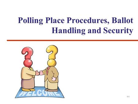 Polling Place Procedures, Ballot Handling and Security 1-1.