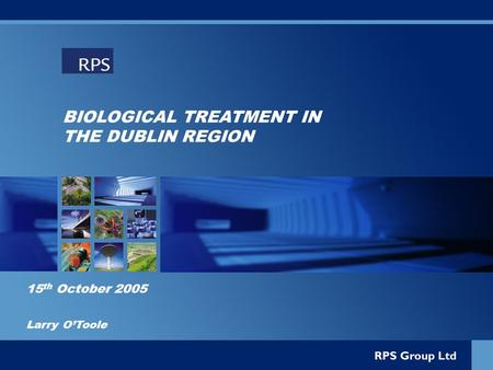 BIOLOGICAL TREATMENT IN THE DUBLIN REGION 15 th October 2005 Larry O'Toole.