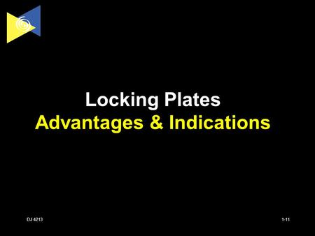 DJ 4213 Locking Plates Advantages & Indications 1-11.