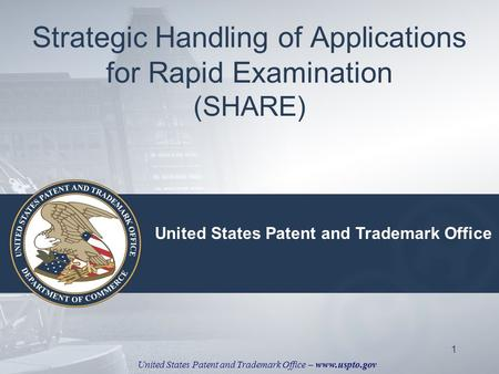 United States Patent and Trademark Office – www.uspto.gov 1 Strategic Handling of Applications for Rapid Examination (SHARE) United States Patent and Trademark.