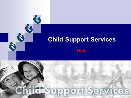 Child Support Services Date. Purpose Child Support Services exists to establish and enforce court orders for paternity, child support and medical support.