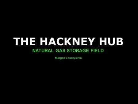 THE HACKNEY HUB NATURAL GAS STORAGE FIELD Morgan County Ohio.