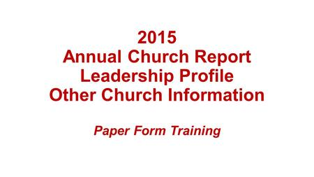 2015 Annual Church Report Leadership Profile Other Church Information Paper Form Training.