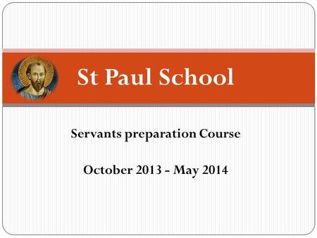 Servants preparation Course October 2013 - May 2014 St Paul School.
