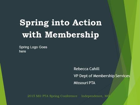 2015 MO PTA Spring Conference Independence, MO Spring into Action with Membership Rebecca Cahill VP Dept of Membership Services Missouri PTA Spring Logo.