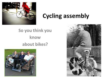 Cycling assembly So you think you know about bikes?