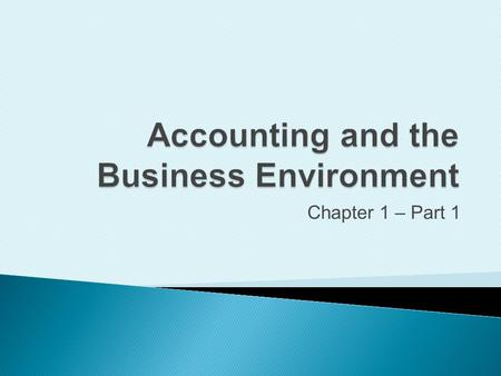 Chapter 1 – Part 1. Define accounting vocabulary.