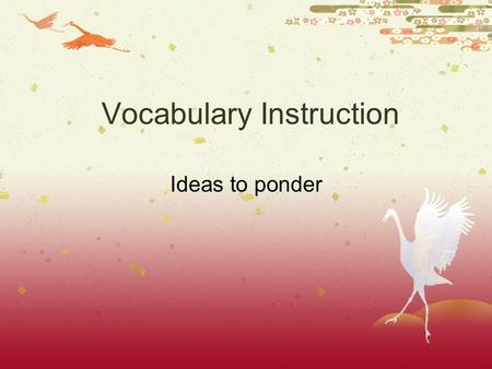 Vocabulary Instruction Ideas to ponder. What we already know A little bit of data.