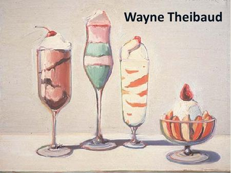 "Wayne Theibaud. ""If we don't have a sense of humor, we lack a sense of perspective."""