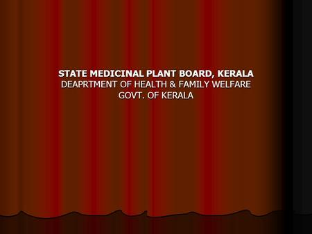 ABOUT KERALA. STATE MEDICINAL PLANT BOARD, KERALA DEAPRTMENT OF HEALTH & FAMILY WELFARE GOVT. OF KERALA.