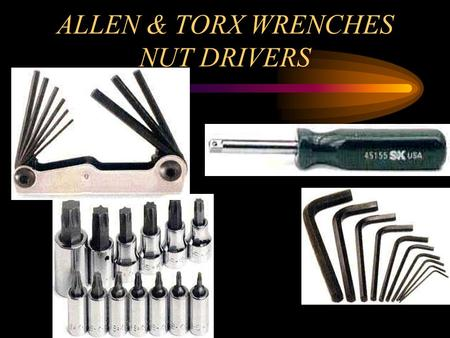 ALLEN & TORX WRENCHES NUT DRIVERS NUT DRIVERS SCREWDRIVER HANDLE WITH A SOCKET BUILT ON NOT MUCH TURNING POWER WORKS WELL FOR SMALL NUTS OR SCREWS THAT.