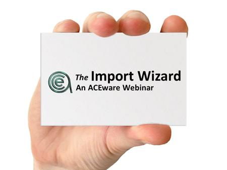 Import Wizard An ACEware Webinar The. Why you should be excited about the Import Wizard Quickly and easily import names into Student Manager from Excel.
