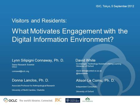 The world's libraries. Connected. What Motivates Engagement with the Digital Information Environment? Visitors and Residents: ISIC, Tokyo, 5 September.
