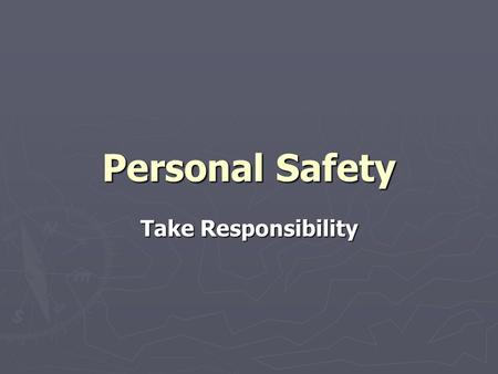 Personal Safety Take Responsibility. 2 Section I Introduction.