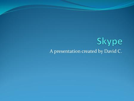 A presentation created by David C.