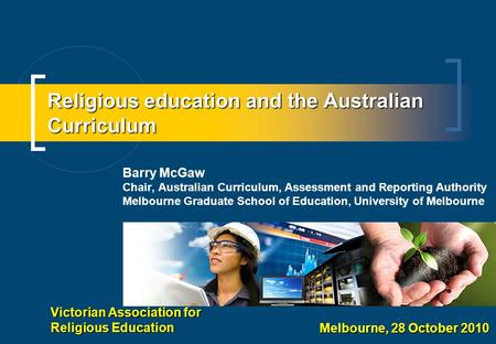 Religious education and the Australian Curriculum Barry McGaw Chair, Australian Curriculum, Assessment and Reporting Authority Melbourne Graduate School.