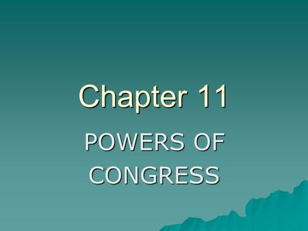 Chapter 11 POWERS OF CONGRESS.