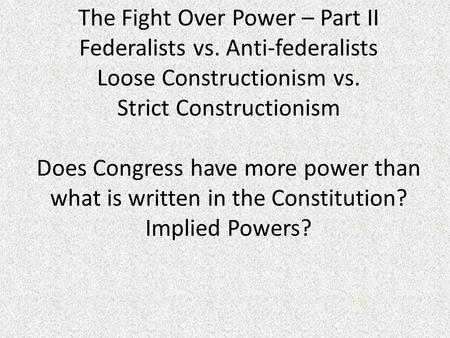 The Fight Over Power – Part II Federalists vs
