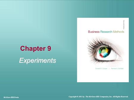 Chapter 9 Experiments McGraw-Hill/Irwin Copyright © 2011 by The McGraw-Hill Companies, Inc. All Rights Reserved.