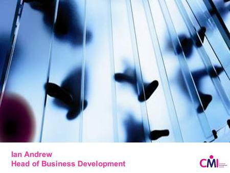 Ian Andrew Head of Business Development. High quality management – key to success in these challenging times.