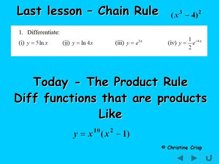 Today - The Product Rule Diff functions that are products Like © Christine Crisp Last lesson – Chain Rule.