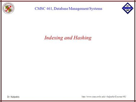 Dr. Kalpakis CMSC 461, Database Management Systems  Indexing and Hashing.