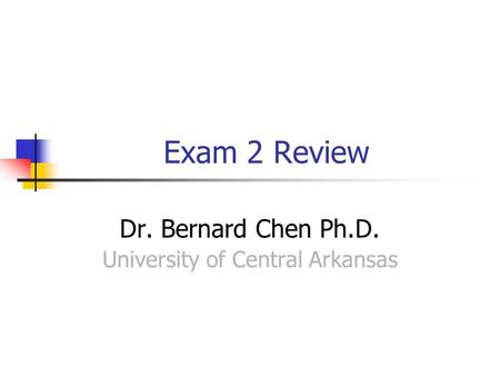 Exam 2 Review Dr. Bernard Chen Ph.D. University of Central Arkansas.